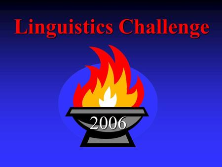 Linguistics Challenge 2006 2006. Sponsored by... The Department of Linguistics The Department of Linguistics Associate Dean of Humanities Associate Dean.