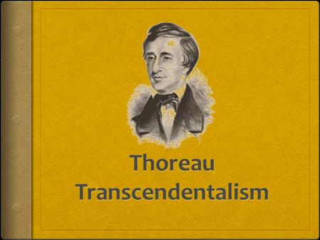 Transcendentalism CA Focus Standard: RC 2.4 Make warranted assertions about the author's arguments by using elements of the text to defend interpretation.
