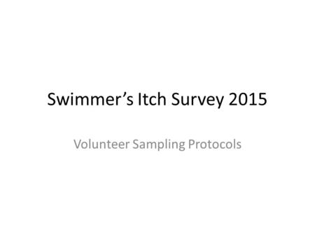 Swimmer's Itch Survey 2015 Volunteer Sampling Protocols.