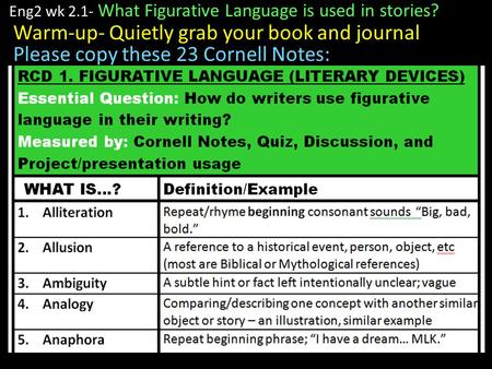 Eng2 wk 2.1- What Figurative Language is used in stories? Warm-up- Quietly grab your book and journal Please copy these 23 Cornell Notes: