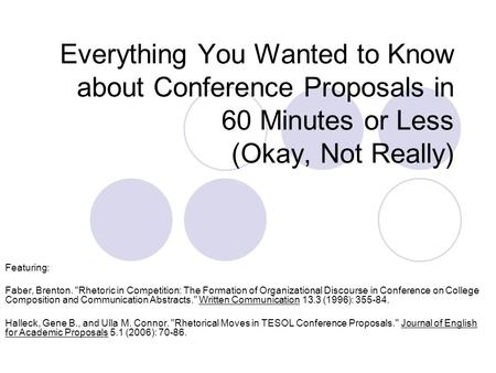 Everything You Wanted to Know about Conference Proposals in 60 Minutes or Less (Okay, Not Really) Featuring: Faber, Brenton. Rhetoric in Competition: