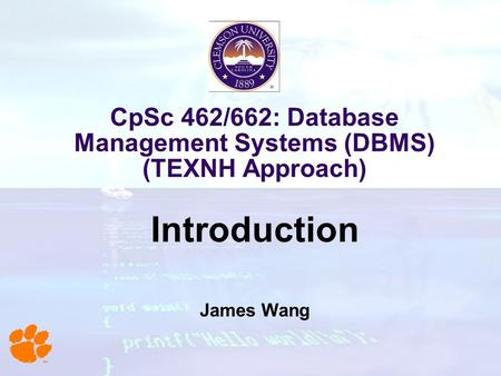 CpSc 462/662: Database Management Systems (DBMS) (TEXNH Approach) Introduction James Wang.