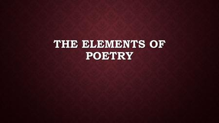 THE ELEMENTS OF POETRY. WHAT IS POETRY Poetry is the oldest form of literature and was transmitted orally through song. Poetry is the oldest form of literature.