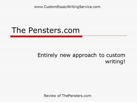 The Pensters.com Entirely new approach to custom writing! www.CustomEssayWritingService.com Review of ThePensters.com.