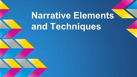Narrative Elements and Techniques. Narrative Writing A narrative is a story containing specific elements that work together to create interest for not.