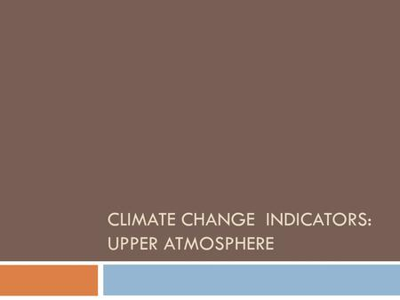 CLIMATE CHANGE INDICATORS: UPPER ATMOSPHERE.  Global Temperatures  GHG emissions  Heat waves  Drought  Precipitation  Flooding  Cyclones  Sea.