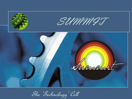 The 'Technology' Cell SUMMIT. Agenda Annual activities Future Plans Why join Summit? Expectations Team Summit.
