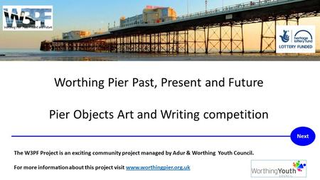 Worthing Pier Past, Present and Future Pier Objects Art and Writing competition The W3PF Project is an exciting community project managed by Adur & Worthing.