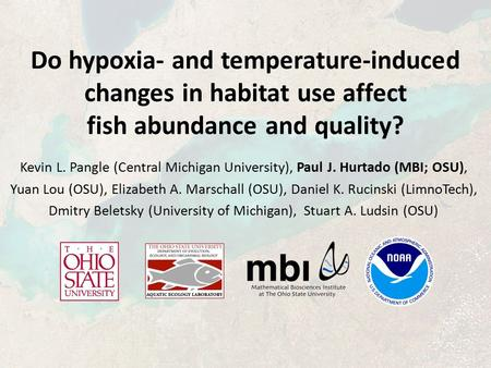 Do hypoxia- and temperature-induced changes in habitat use affect fish abundance and quality? Kevin L. Pangle (Central Michigan University), Paul J. Hurtado.