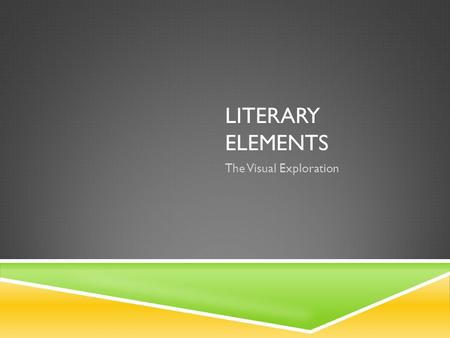 LITERARY ELEMENTS The Visual Exploration. LITERARY ELEMENTS REVIEW  Plot  Character  Setting  Motif  Style  Theme.
