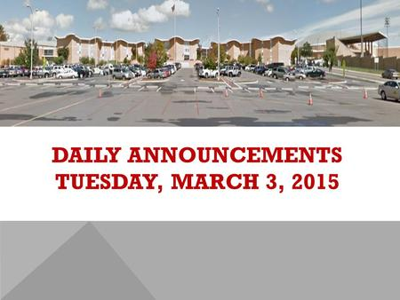 DAILY ANNOUNCEMENTS TUESDAY, MARCH 3, 2015. REGULAR DAILY CLASS SCHEDULE 7:45 – 9:15 BLOCK A7:30 – 8:20 SINGLETON 1 8:25 – 9:15 SINGLETON 2 9:22 - 10:52.