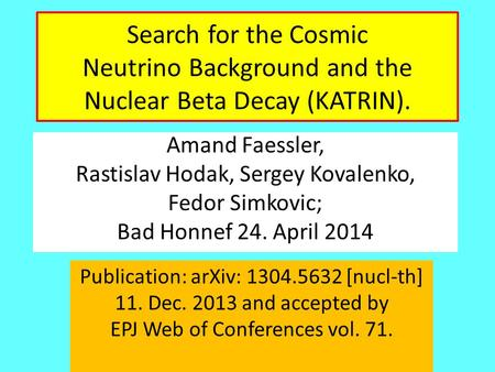 Search for the Cosmic Neutrino Background and the Nuclear Beta Decay (KATRIN). Amand Faessler, Rastislav Hodak, Sergey Kovalenko, Fedor Simkovic; Bad Honnef.