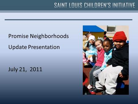 Promise Neighborhoods Update Presentation July 21, 2011.