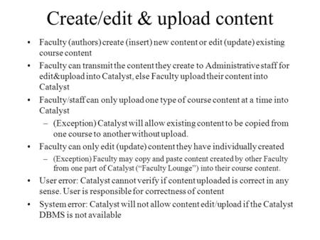 Create/edit & upload content Faculty (authors) create (insert) new content or edit (update) existing course content Faculty can transmit the content they.