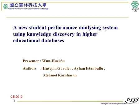 Intelligent Database Systems Lab N.Y.U.S.T. I. M. A new student performance analysing system using knowledge discovery in higher educational databases.
