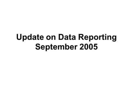 Update on Data Reporting September 2005. Repository System Goal To consolidate the Department's collection of individual student data in the repository.