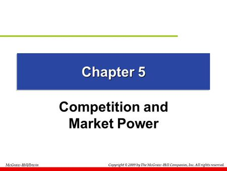 McGraw-Hill/Irwin Copyright © 2009 by The McGraw-Hill Companies, Inc. All rights reserved. Chapter 5 Competition and Market Power.