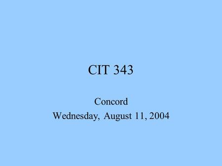 CIT 343 Concord Wednesday, August 11, 2004. Introduction  To get student files go to