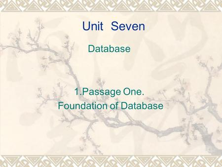 Unit Seven Database 1.Passage One. Foundation of Database.
