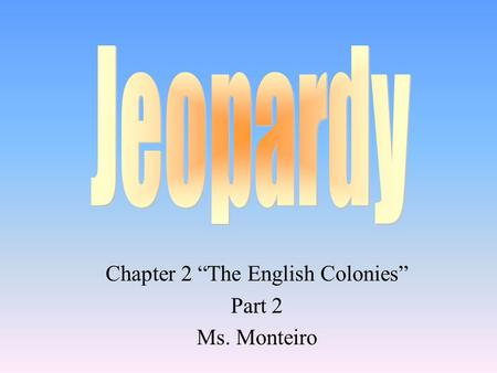 "Chapter 2 ""The English Colonies"" Part 2 Ms. Monteiro."