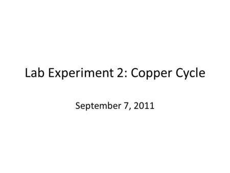 Lab Experiment 2: Copper Cycle September 7, 2011.