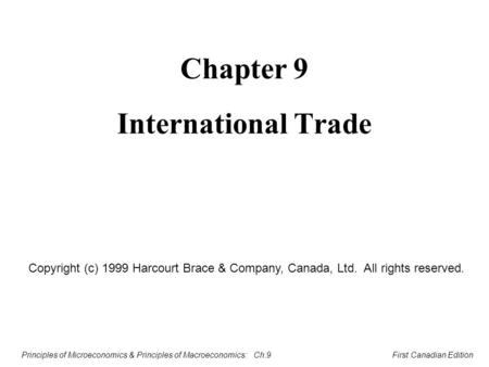 Principles of Microeconomics & Principles of Macroeconomics: Ch.9 First Canadian Edition International Trade Chapter 9 Copyright (c) 1999 Harcourt Brace.