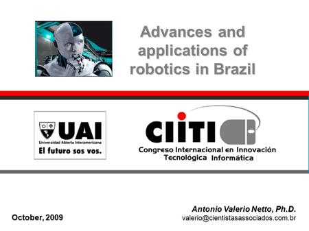 October, 2009 Antonio Valerio Netto, Ph.D. Advances and applications of robotics in Brazil.