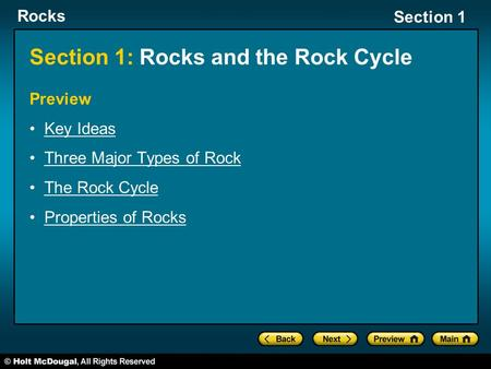 Rocks Section 1 Section 1: Rocks and the Rock Cycle Preview Key Ideas Three Major Types of Rock The Rock Cycle Properties of Rocks.