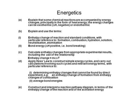 Energetics (a) Explain that some chemical reactions are accompanied by energy changes, principally in the form of heat energy; the energy changes can be.