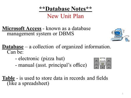 **Database Notes** New Unit Plan Microsoft Access - known as a database management system or DBMS Database – a collection of organized information. Can.