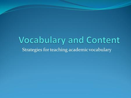 "Strategies for teaching academic vocabulary. 2 Past Practice: Dictionary/Glossary ""Rote memorization of words and definitions is the least effective."