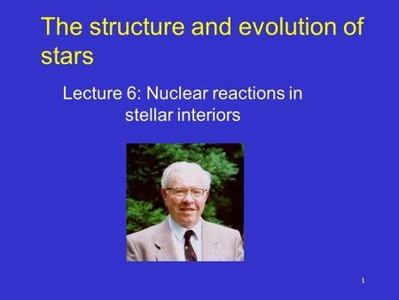 1 The structure and evolution of stars Lecture 6: Nuclear reactions in stellar interiors.