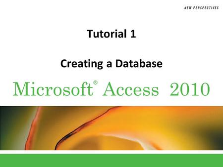 ® Microsoft Access 2010 Tutorial 1 Creating a Database.