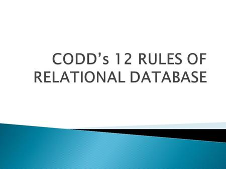 OVERVIEW OF CODD's RULE A relational database management system (RDBMS) is a database management system (DBMS) that is based on the relational model as.