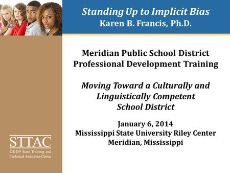 Standing Up to Implicit Bias Karen B. Francis, Ph.D. Meridian Public School District Professional Development Training Moving Toward a Culturally and Linguistically.