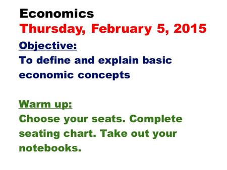 Economics Thursday, February 5, 2015. Opening Question What is the difference between WANT and NEED?