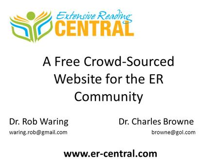 A Free Crowd-Sourced Website for the ER Community Dr. Rob Waring Dr. Charles Browne