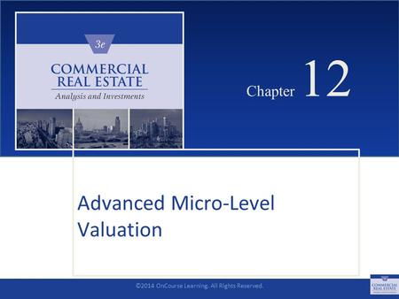 ©2014 OnCourse Learning. All Rights Reserved. CHAPTER 12 Chapter 12 Advanced Micro-Level Valuation SLIDE 1.