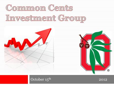 October 15 th 2012. Common Cents Investment Group October, 2012 Agenda  FX on Investopedia  Today in the market  Technical Analysis – Part II  Pick.