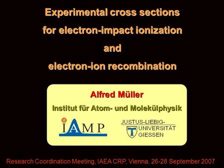 Experimental cross sections for electron-impact ionization and electron-ion recombination Research Coordination Meeting, IAEA CRP, Vienna, 26-28 September.