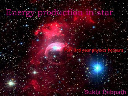 Energy production in star For 3rd year physics honours Sukla Debnath.