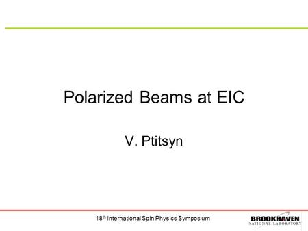 18 th International Spin Physics Symposium Polarized Beams at EIC V. Ptitsyn.