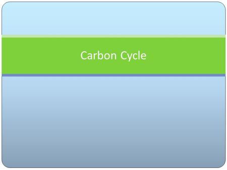 Carbon Cycle. The carbon cycle is a biogeochemical cycle in which carbon is cycled throughout the earth. Carbon cycles throughout plants, animals and.