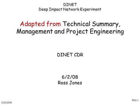 5/22/2008 RMJ-1 DINET Deep Impact Network Experiment Adapted from Technical Summary, Management and Project Engineering DINET CDR 6/2/08 Ross Jones.