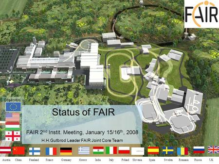 FAIR – Facility for Antiproton and Ion Research Austria China Finnland France Germany Greece India Italy Poland Slovenia Spain Sweden Romania Russia UK.