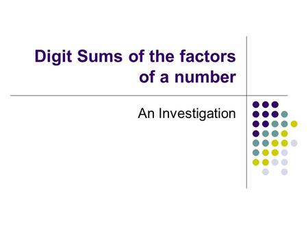 Digit Sums of the factors of a number An Investigation.