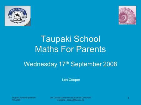 Taupaki School September 17th 2008 Len Cooper Mathematics Education Consultant Auckland 1 Taupaki School Maths For Parents Wednesday.
