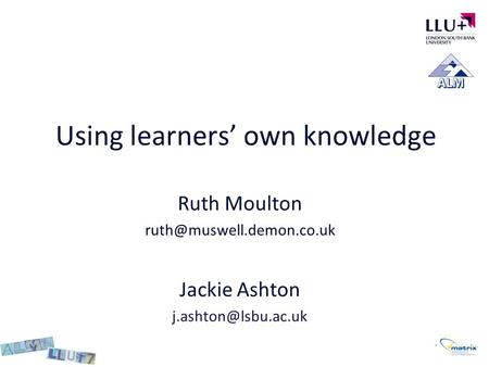 Using learners' own knowledge Ruth Moulton Jackie Ashton