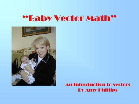 """Baby Vector Math"" An Introduction to vectors By Amy Phillips."
