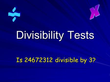 Divisibility Tests Is 24672312 divisible by 3?. An integer is divisible by 2 if…...it ends in an even digit. So 345,678,234,62 4 is divisible by 2. I.